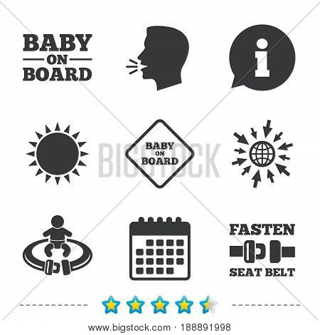 Baby on board icons. Infant caution signs. Fasten seat belt symbol. Information, go to web and calendar icons. Sun and loud speak symbol. Vector
