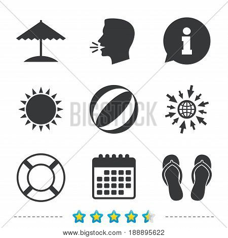 Beach holidays icons. Ball, umbrella and flip-flops sandals signs. Lifebuoy symbol. Information, go to web and calendar icons. Sun and loud speak symbol. Vector