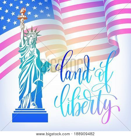 poster to 4th july USA independence day banner with american flag, statue of liberty and hand lettering land of liberty, vector illustration