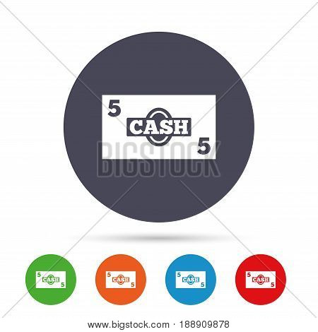 Cash sign icon. Money symbol. Coin and paper money. Round colourful buttons with flat icons. Vector