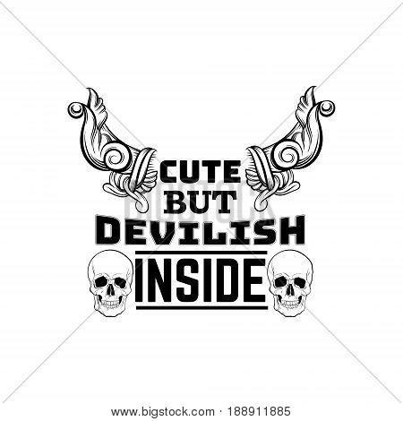 Quote typographical background about devil girl with illustration of baroque horns and human skulls made in hand drawn style. Template for card banner poster print for t-shirt.