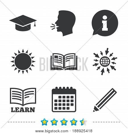 Pencil and open book icons. Graduation cap symbol. Higher education learn signs. Information, go to web and calendar icons. Sun and loud speak symbol. Vector