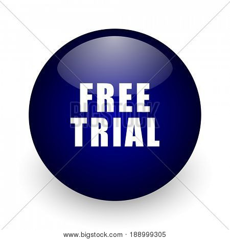 Free trial blue glossy ball web icon on white background. Round 3d render button.