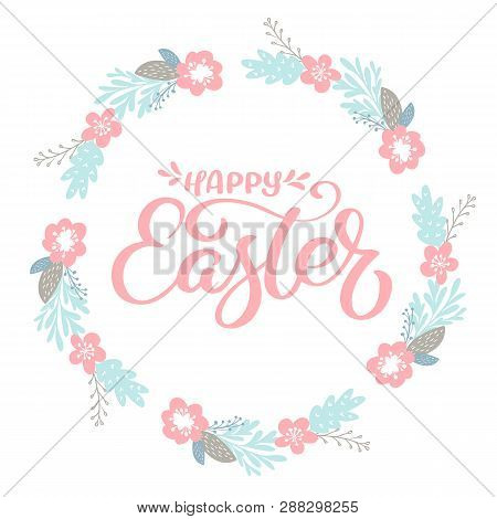 Pink Happy Easter Hand Drawn Calligraphy And Wrath With Flowers. Design For Holiday Greeting Card An