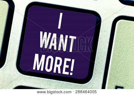 Text Sign Showing I Want More. Conceptual Photo Not Having Enough Of Something Bigger Challenges Req