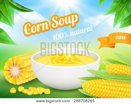 Corn Soup. Advertizing Poster Snack Food Product Sweetcorn Vector Template. Illustration Of Soup Cor
