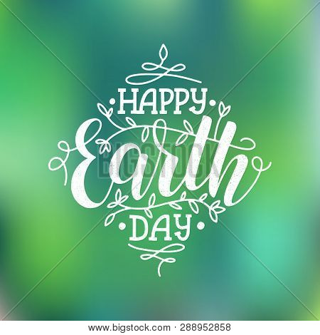 Happy Earth Day Lettering Poster On Blurred Background. Earth Day Logo For Posters, Banners, Cards,