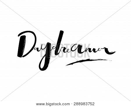 Day Dreamer. Quote For Day Dreamer. Handwritten Phrase. Careless Inscription Day Dreamer. Inscriptio