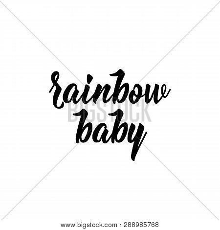 Rainbow Baby. Lettering. Ink Illustration. Modern Brush Calligraphy. Isolated On White Background