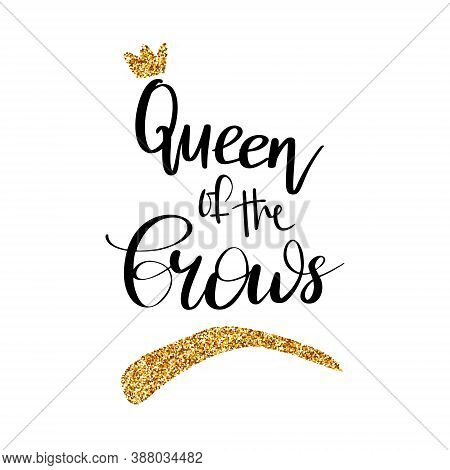 Queen Of The Brows. Vector Hand Drawn Lettering Quote About Eyebrows. Calligraphy Design For Beauty