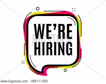 Were Hiring Symbol. Speech Bubble Vector Banner. Recruitment Agency Sign. Hire Employees Symbol. Tho