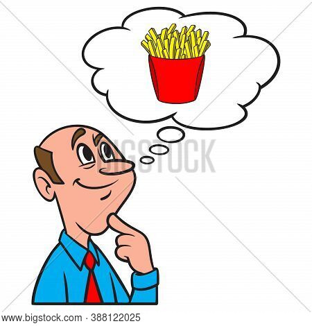 Thinking About French Fries - A Cartoon Illustration Of A Man Thinking About French Fries.