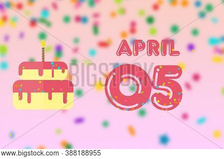 April 5th. Day 5 Of Month, Birthday Greeting Card With Date Of Birth And Birthday Cake. Spring Month