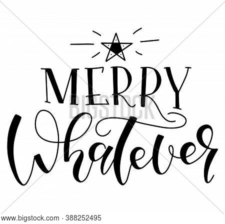 Merry Whatever - Calligraphy Phrase For Xmas, Black Text Isolated On White Background