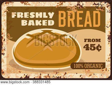 Bread Metal Rusty Plate, Bakery Shop Vintage Sign, Vector Food Retro Poster. Baker Shop Bread Menu P