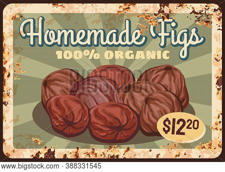 Figs Fruits Rusty Metal Plate, Sweet Food Price And Farm Market Sign, Vector Vintage Poster. Natural