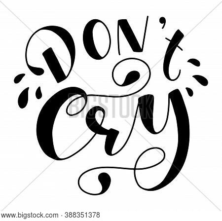 Dont Cry Black Calligraphy Isolated On White Background, Vector Stock Illustration For Posters, Phot