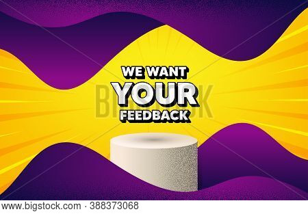We Want Your Feedback Symbol. Abstract Background With Podium Platform. Survey Or Customer Opinion S