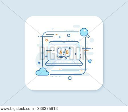 Ab Testing Line Icon. Abstract Vector Button. Ui Test Chat Bubble Sign. Ab Testing Line Icon. Laptop