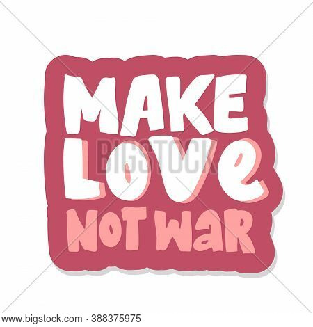 Make Love Not War Lettering. Sticker Hand Drawing Calligraphy Style Romantic Inspirational Postcard.