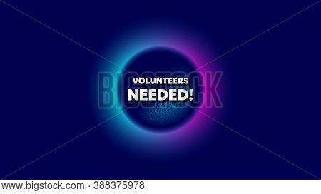 Volunteers Needed. Abstract Neon Background With Dotwork Shape. Volunteering Service Sign. Charity W