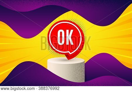 Ok Banner. Background With Podium Platform. Approved Chat Bubble Sticker. Dotted Offer Podium Banner