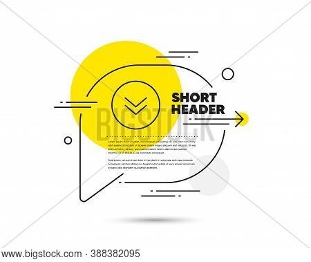 Scroll Down Button Line Icon. Speech Bubble Vector Concept. Scrolling Screen Sign. Swipe Page. Scrol