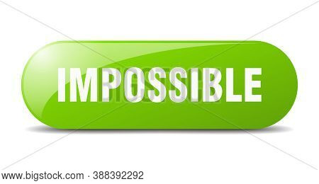 Impossible Button. Sticker. Banner. Rounded Glass Sign