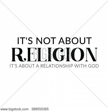 It's Not About Religion, It's About A Relationship With God, Christian Faith, Typography For Print O