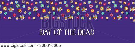 Day Of The Dead, Dia De Los Muertos, Banner With Colorful Mexican Flowers. Fiesta, Holiday Poster, P