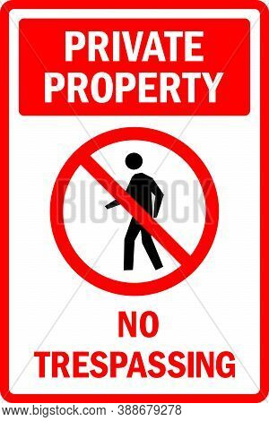 Restricted Private Property. Trespassing Strictly Prohibited Sign. To Prevent Unwanted Guests Keep O