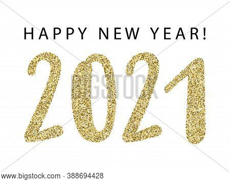 2021 Happy New Year Banner With Gold Glitter Rich Glossy Confetti. 2021 Of Glittering Gold Sparkle T