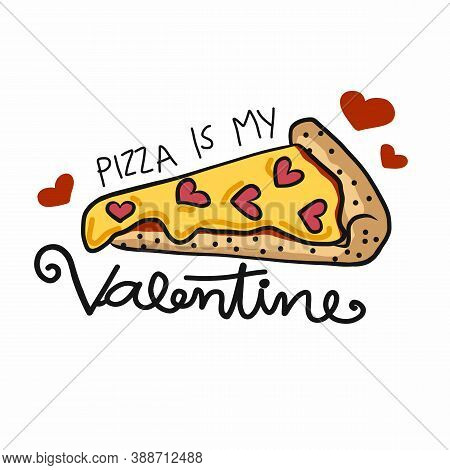 Pizza Is My Valentine, Pizza Slice With Heart Cartoon Vector Illustration