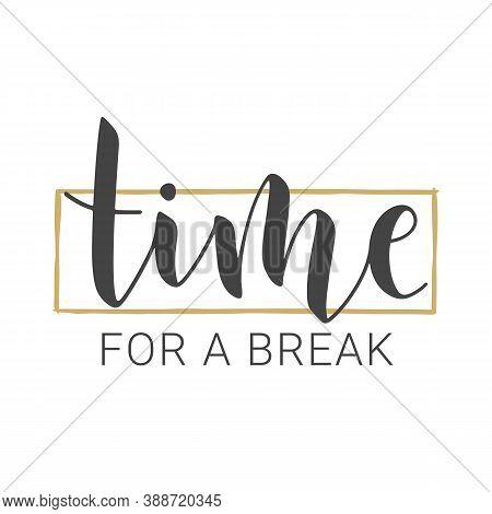 Vector Stock Illustration. Handwritten Lettering Of Time For A Break. Template For Banner, Invitatio