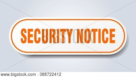 Security Notice Sign. Rounded Isolated Button. White Sticker