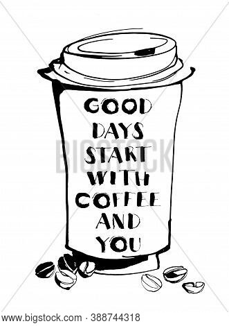 Grungy Hand Drawn Ink Paper Cup To Go Take Away, Roasted Beans And Letterig. Text: Good Days Start W