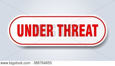 Under Threat Sign. Rounded Isolated Button. White Sticker