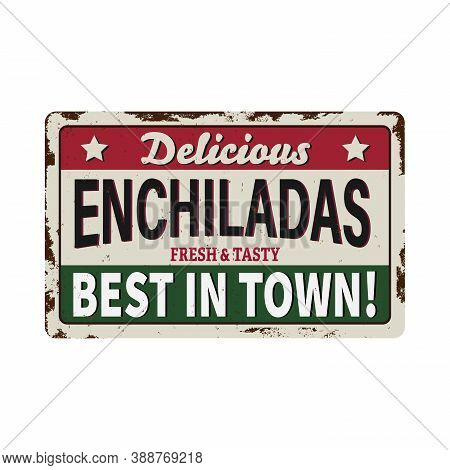 Enchiladas Rusty Metal Plate, Vector Vintage Rust Tin Sign. Mexican Food Ferruginous Price Tag