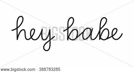 Hey Babe Phrase Handwritten By One Line. Monoline Vector Text Element Isolated On White Background.
