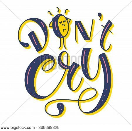 Dont Cry Colored Calligraphy With Doodle Cried Face Isolated On White Background, Vector Stock Illus