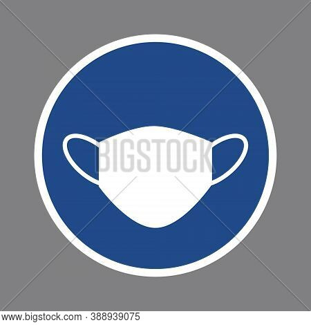 Mandatory Sign To Wear Face Medical Mask To Prevent Spread Of Virus, Infection, Flu. White Protectio