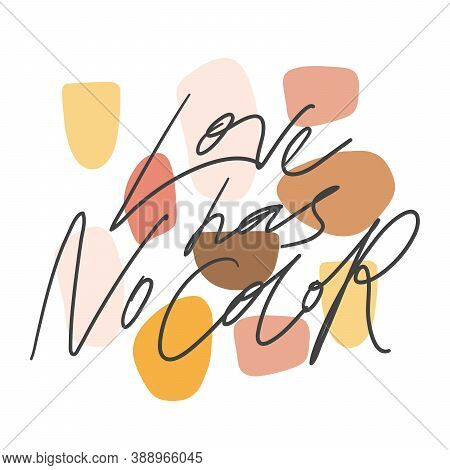 Love Has No Color. Anti Racism Banner. Hand Drawn Lettering Logo For Social Media Content