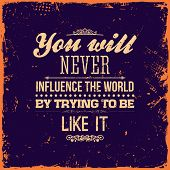 "Quote Typographical Background, vector design. Vintage Textured Background for Retro Placards. ""You will never influence the world by trying to be like it"" poster"