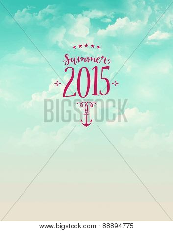 Summer 2015 Poster - Summer poster, with bright blue sky, fluffy clouds and cute summer label with anchor and stars