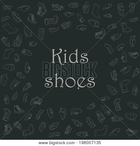 Kids shoes, set, collection of fashion footwear, poster with place for text. Baby, girl, boy, child, childhood. Vector design isolated illustration. Chalk outlines, dark background