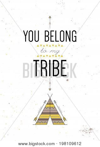You belong to my tribe. Inspiring motivational quote. Vector typography poster design concept in tribal boho style. Indian wigwam and arrows, ethnic american symbol. Colored illustration.