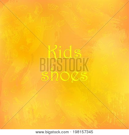 Kids shoes, set, collection of fashion footwear, poster with place for text. Baby, girl, boy, child, childhood. Vector design isolated illustration. Yellow outlines, orange watercolor background