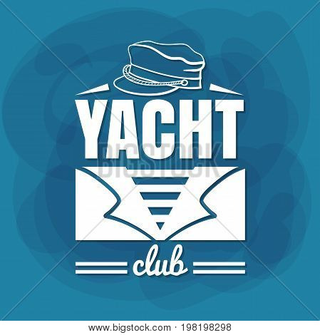 Yacht Club. White lettering with captain hat and sailor suit on blue background. Can be used for posters, banners or t shirts. Vector illustration