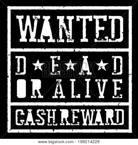 Wanted dead or alive vintage sign. Grunge styled stamp letters.  Raster template. Isolated on white