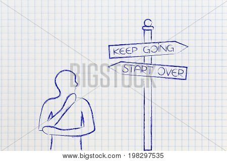Doubtful Man Next To Road Sign Keep Going Or Start Over